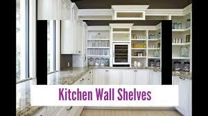 designer kitchen wall shelves youtube