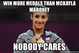 Maroney Meme - win more medals than mckayla maroney nobody cares amiable aly
