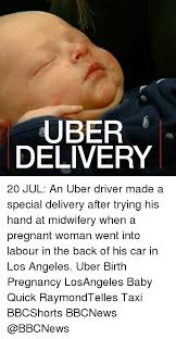 Baby Delivery Meme - uber delivery 20 jul an uber driver made a special delivery after