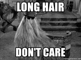 Long Hair Dont Care Meme - long hair don t care long hair don t care cousin it meme generator