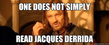 Jacques Meme - one does not simply read jacques derrida one does not simply
