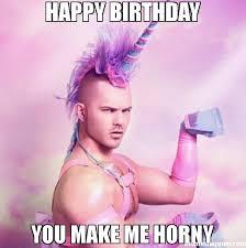 Horney Meme - happy birthday you make me horny meme unicorn man 47542