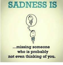 Thinking Of You Meme - sadness is missing someone who is probably not even thinking of you