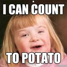 Count To Potato Meme - i can count to potato weknowmemes