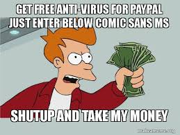 Comic Sans Meme - get free anti virus for paypal just enter below comic sans ms shutup