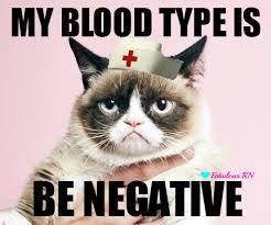 Best Grumpy Cat Meme - my blood type is be negative grumpy cat rn nurse humor nursing