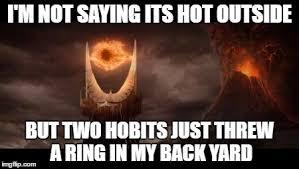 Its Hot Meme - eye of sauron meme imgflip