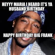 Husband Birthday Meme - meme creator heyyy maria i heard it s ya husband birthday meme