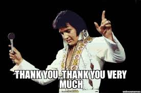 Thank You Very Much Meme - elvis thank you thank you very much weknowmemes