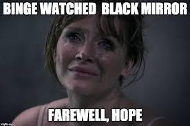 Mirror Meme - binge watched black mirror imgflip
