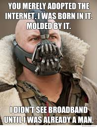 Internet Memes - you merely adopted the internet bane weknowmemes