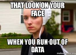 How To Make A Meme Out Of A Picture - that look on your face when you run out of data make a meme