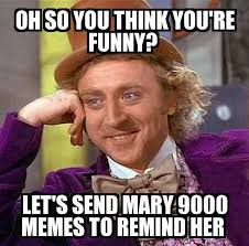 Mary Meme - condescending wonka oh so you think you re funny let s send mary
