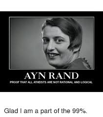 Ayn Rand Meme - ayn rand proof that all atheists are not rational and logical glad i