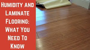 humidity and laminate flooring what you need to