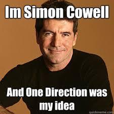 Simon Meme - im simon cowell and one direction was my idea im simon cowell