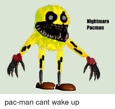 Pac Man Meme - nightmare pacman pac man cant wake up ups meme on sizzle