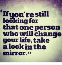 Memes About Change - if you re still looking for that one person who will change your