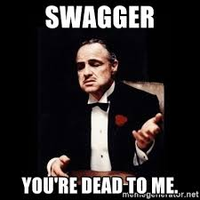 Swagger Meme - swagger you re dead to me the godfather meme generator