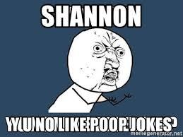 Mr Meme - shannon y u no like poop jokes yu no mr meme generator