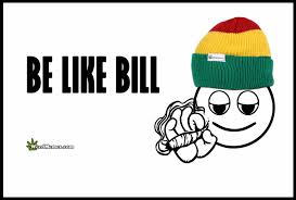 The Quot Be Like Bill - marijuana quotes about weed stoner quotes on weed