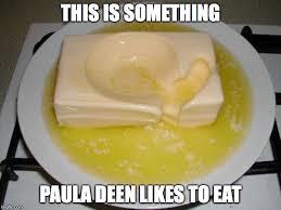 Paula Deen Butter Meme - butter soup imgflip