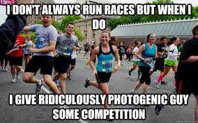 Ridiculously Photogenic Guy Meme - i don t always run races but when i do i give ridiculously