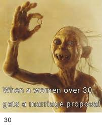 Meme Wedding Proposal - when a women over 30 gets a marriage proposal 30 marriage meme on