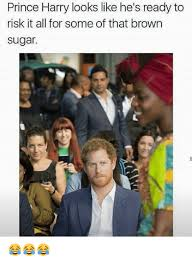 Sugar Brown Meme - prince harry looks like he s ready to risk it all for some of that
