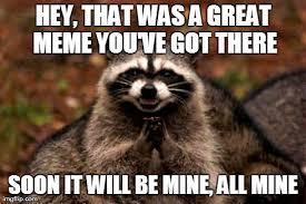Mine Meme - your meme is mine imgflip
