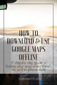 Offline Google Maps How To Download U0026 Use Google Maps Offline Collectivelyme