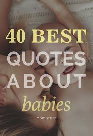 how to quote two quotes in a sentence 40 best quotes about babies