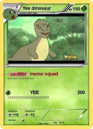 Meme Yee - pok礬mon yee dinosaur 4 4 meme squad my pokemon card