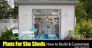 garden shed plans for she sheds how to build u0026 customize