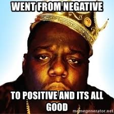 Biggie Meme - went from negative to positive and its all good biggie smalls 2