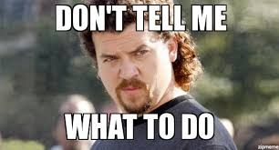 Don T Tell Me What To Do Meme - kenny powers mexico weknowmemes generator