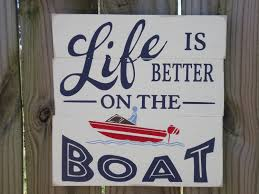 life is better on the boat wood boat sign boating decor nautical