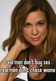 real men don t buy sex real men don t chase women