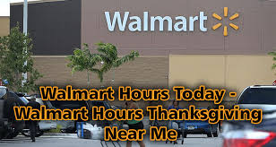 hours today walmart hours for thanksgiving near me