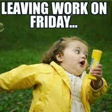 Friday Work Meme - 80 it s friday memes 2018