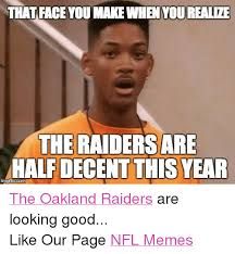 Funny Raider Memes - that face you make when you realize the raiders are half decent this