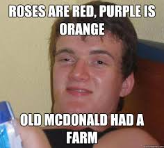 Roses Are Red Meme - roses are red purple is orange old mcdonald had a farm really