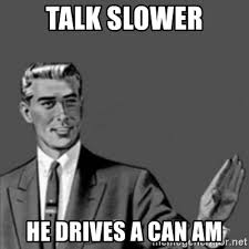 Can Am Meme - talk slower he drives a can am correction guy meme generator