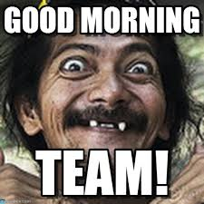Team Meme - good morning team good morning meme