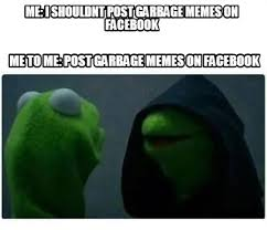 Facebook Meme Creator - meme creator me i shouldnt post garbage memes on facebook me to
