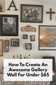 how to create an awesome gallery wall for under 65 the fracture
