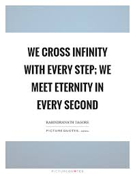 we cross infinity with every we meet eternity in every