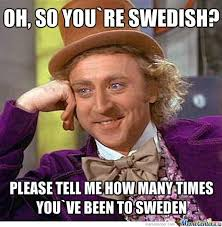 Swedish Meme - to all americans who say they are swedish by kickassia meme center