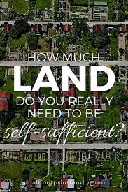 self sustaining garden how much land is needed to be self sufficient small footprint