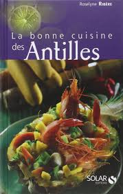 de cuisine antillaise amazon fr la bonne cuisine des antilles roselyne ribere livres